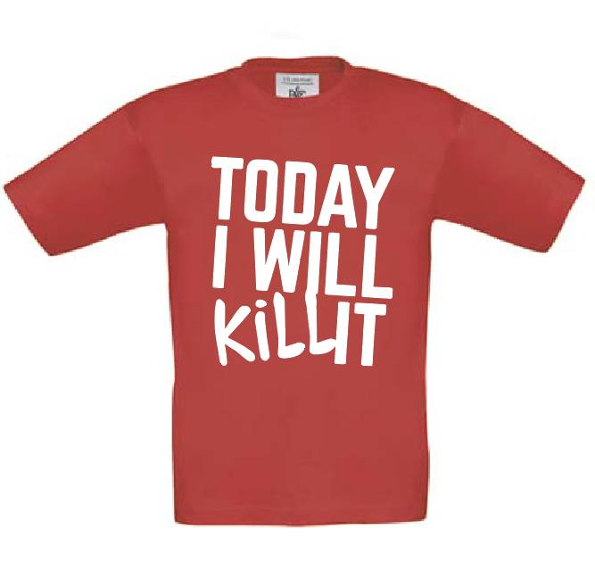Today I Will Kill It