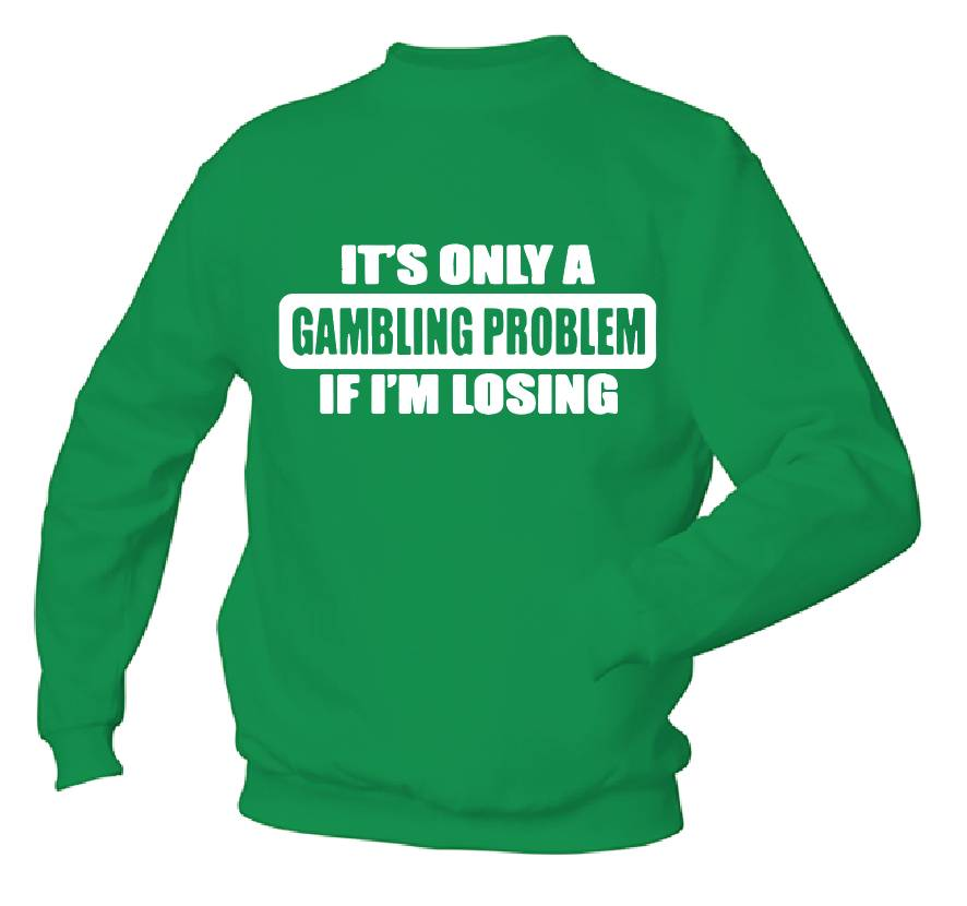 It's only a Gambling problem if i Losing