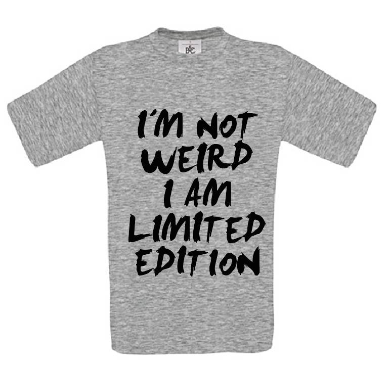 I'm not Wierd, I'm a Limeted Edition