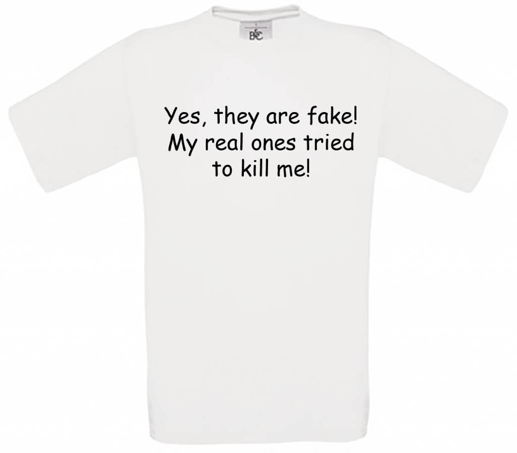 Yes, They Are Fake! My Real Ones Tried To Kill Me!