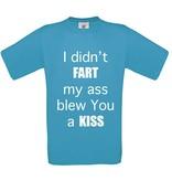 I Din't Fart, my ass blow a Kiss