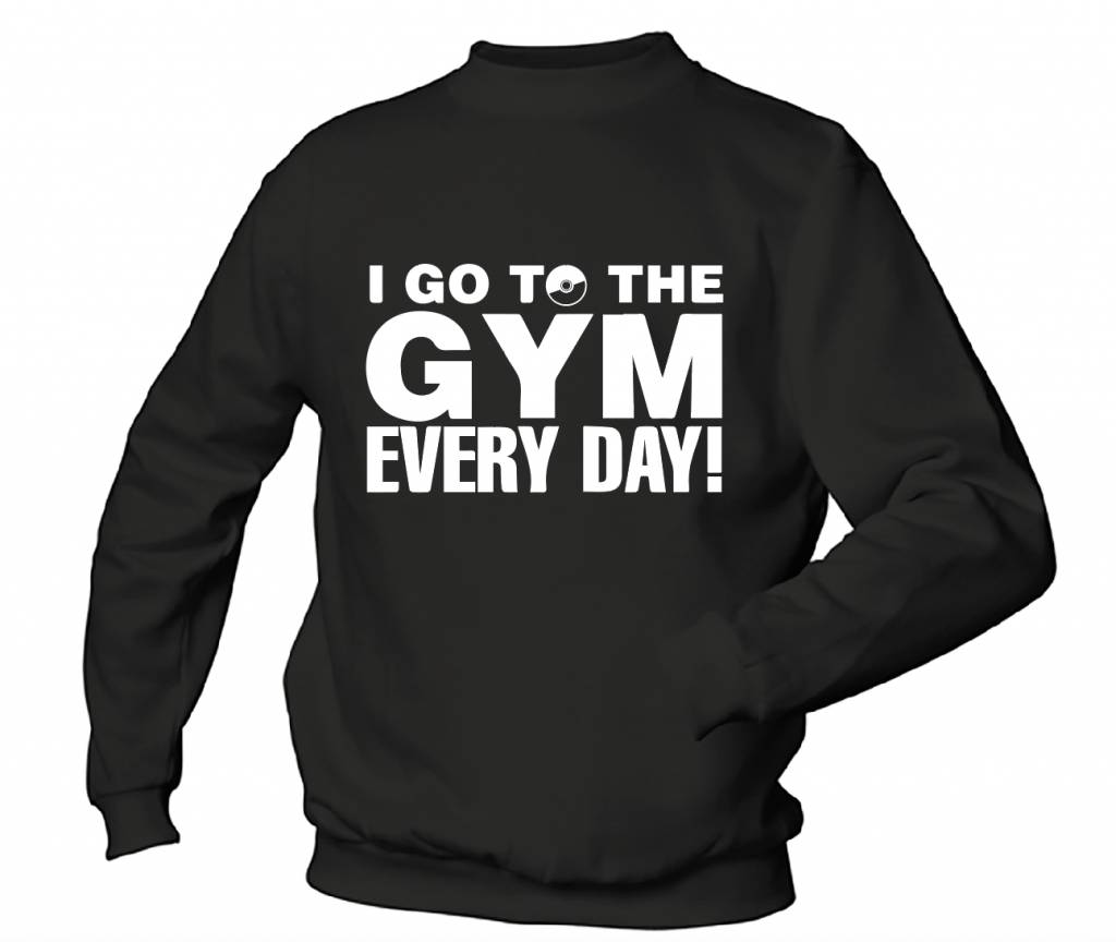 I Go To The Gym Every Day!