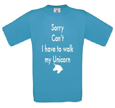 Sorry I Can't I Have To Walk My Unicorn