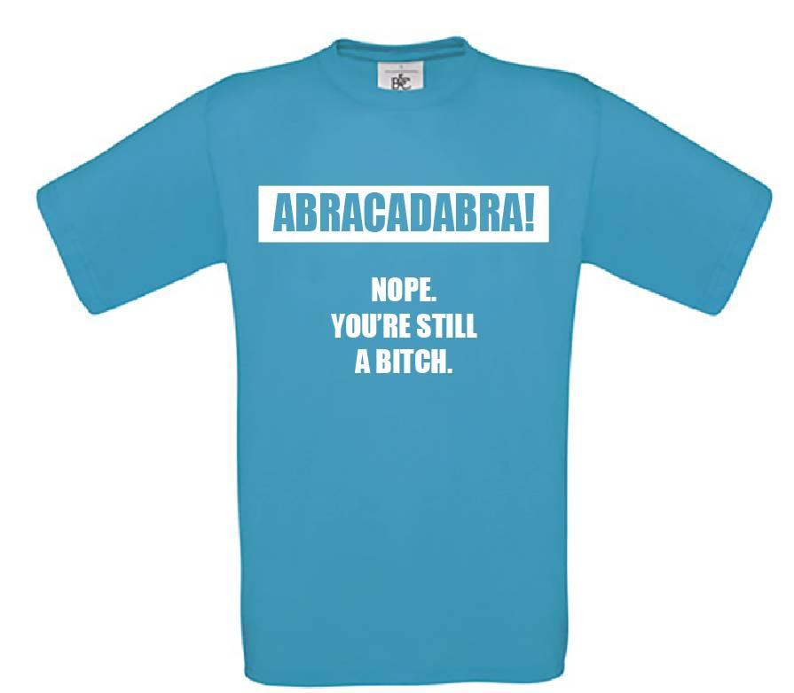 Abracadabra Nope You're Still A Bitch