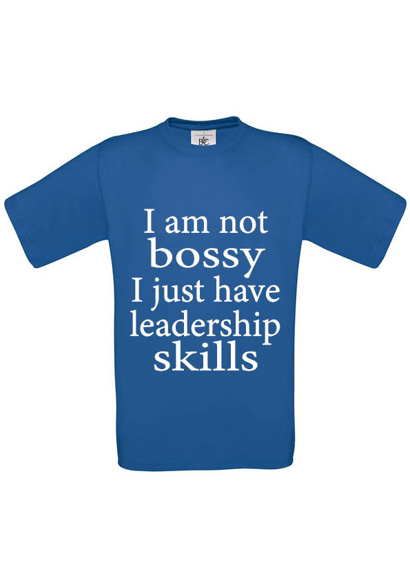 I am not Bossy I just have leadership skilss