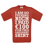 I am so Fucking RICH I Paid € 100 for this ordinary Shirt