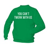 You can't twerk with us
