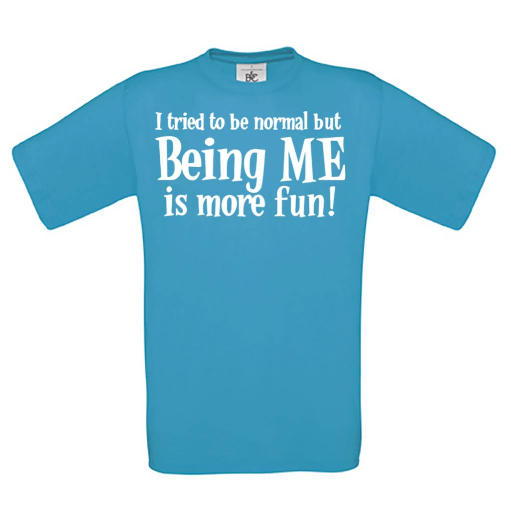 I Tried to be normal but Being Me is more Fun !
