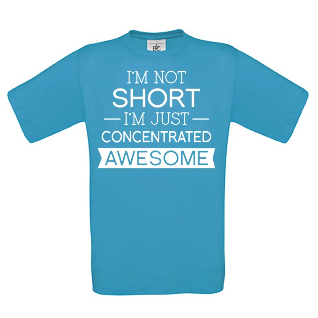 I'm not short I'm just concentrated awesome