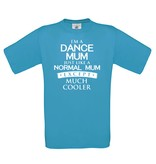 I'm a dance mum - much cooler