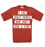 I like crazy people