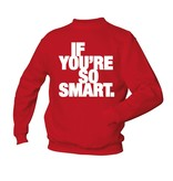 If you're so smart.