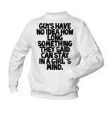 Guys have no idea how long something they said can stay in a girl's mind.