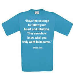 """Have the courage - follow your heart and intuition."""