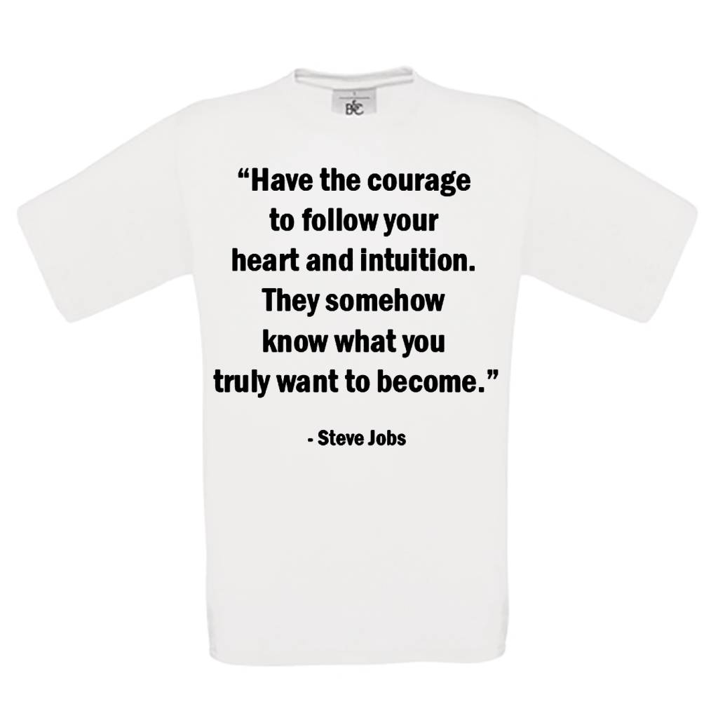 """""""Have the courage to follow your heart ant intuition. They somehow know what you truly want to become."""""""