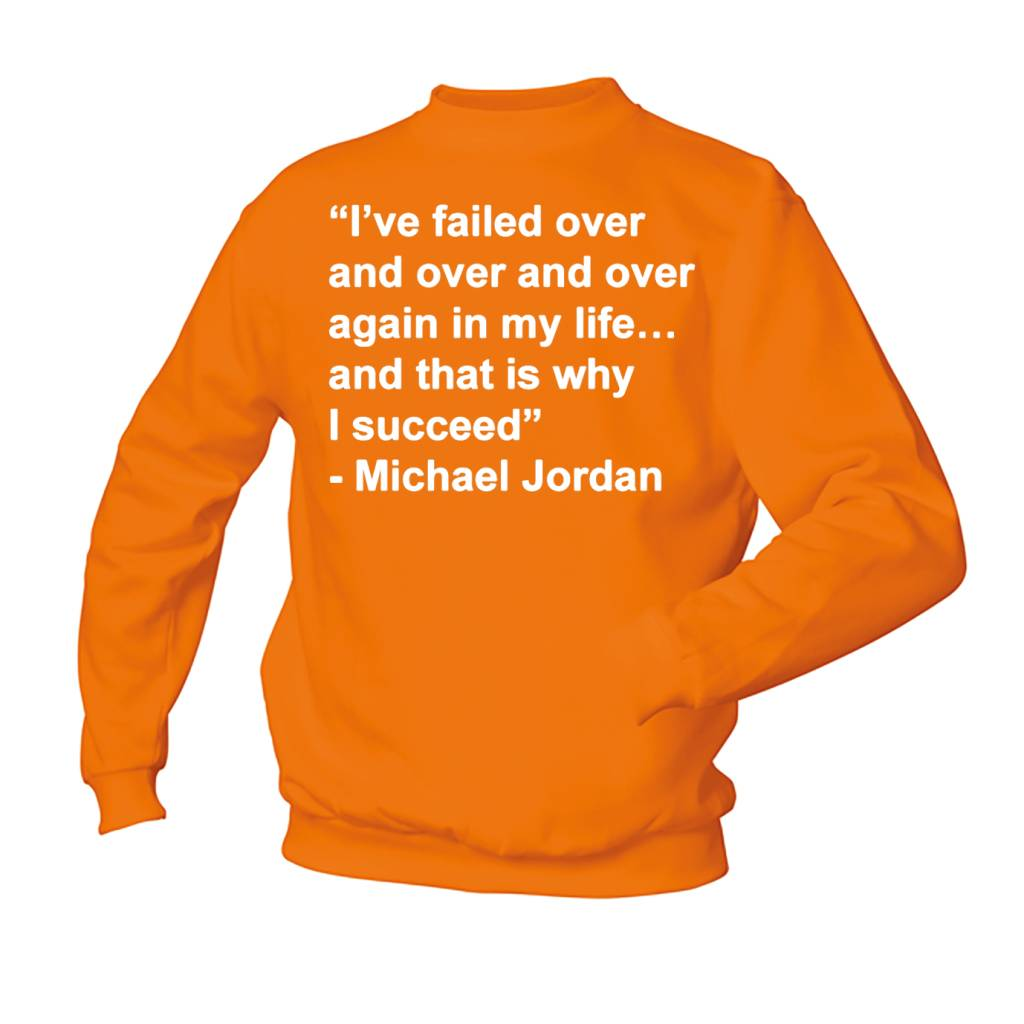 """""""I've failed over and over and over again in my life... and that is why I succeed."""""""