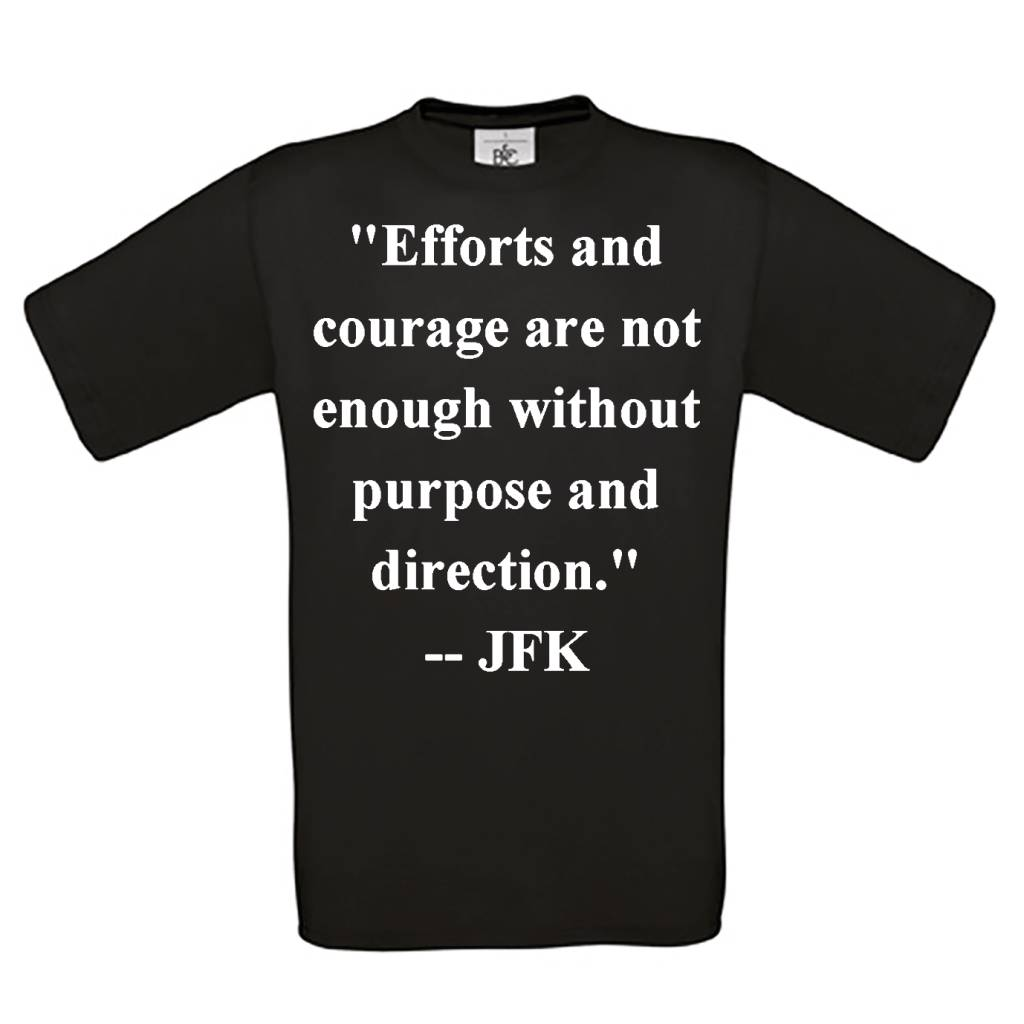 """""""Efforts and courage are not enough without purpose and direction."""""""