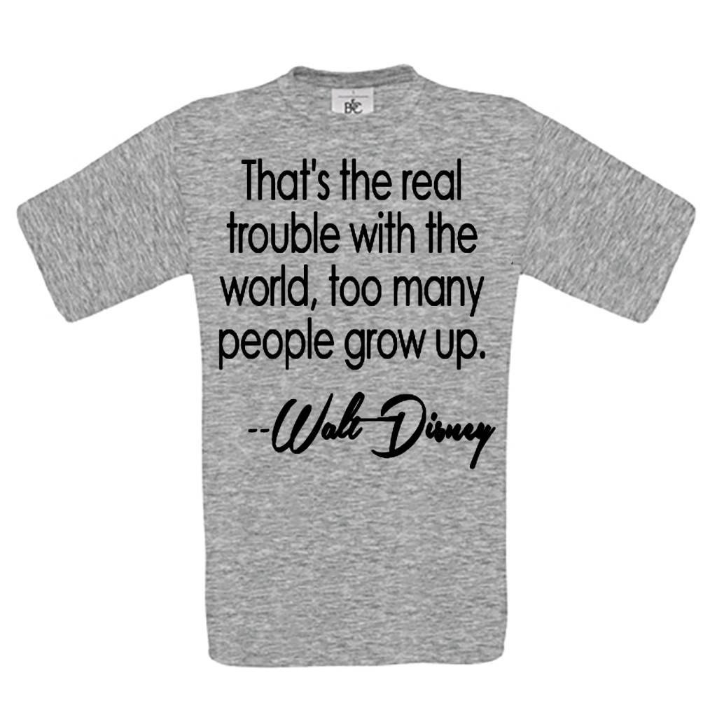 """That's the real trouble with the world, too many people grow up."""