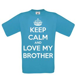 Keep calm and love my brother