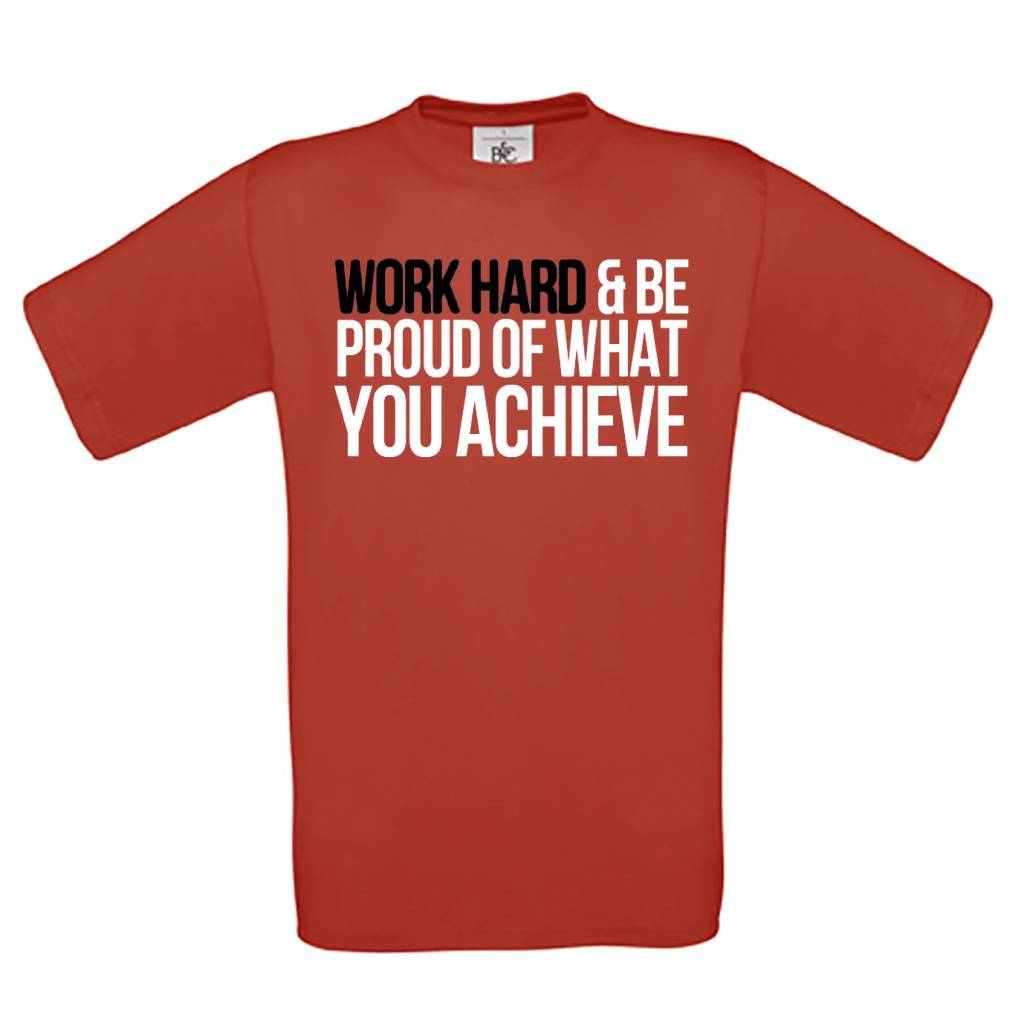 Work hard & be proud of what you achieve