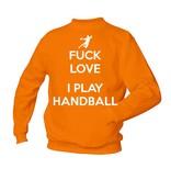 Fuck love I play handball