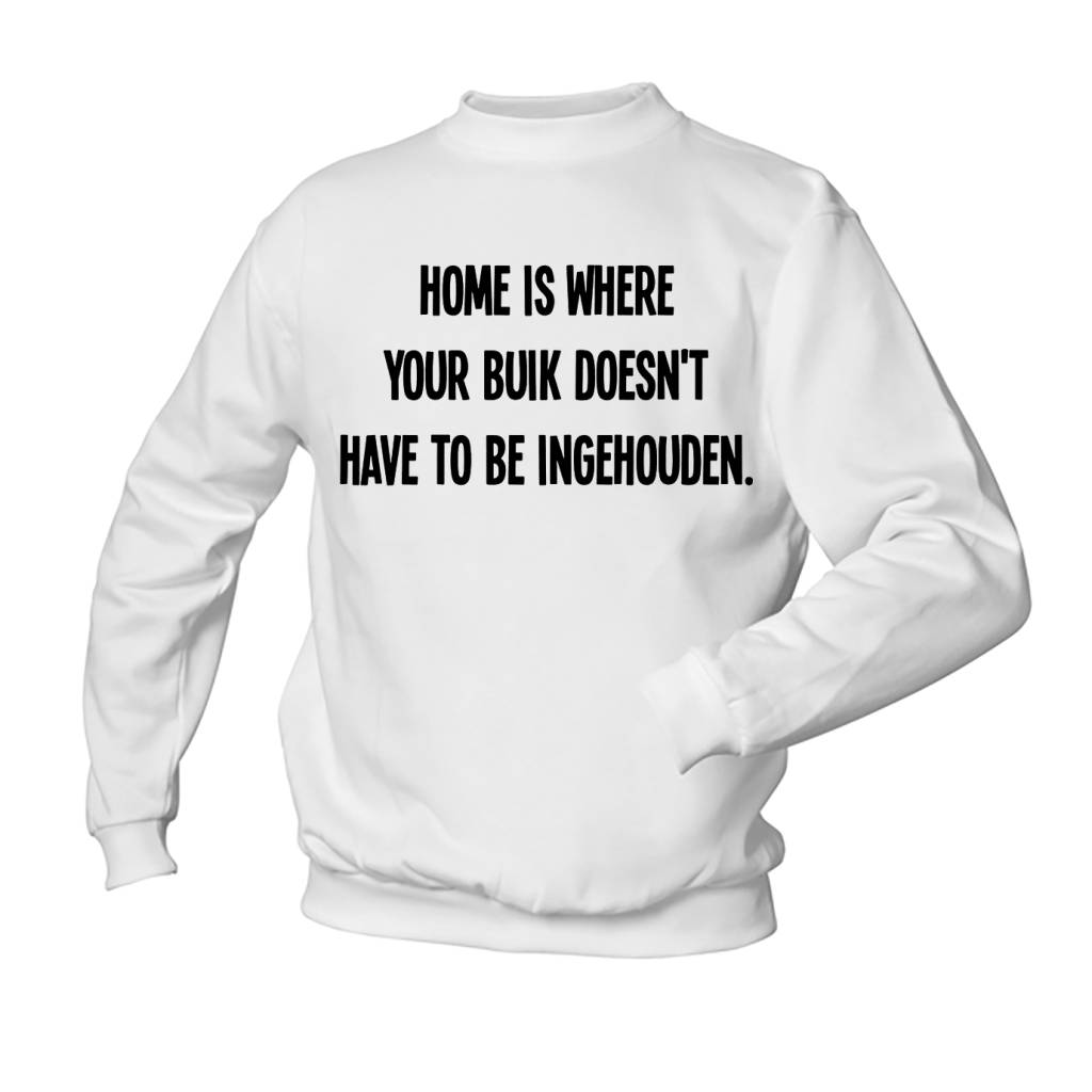 Home is where your buik doesn't have to be ingehouden.