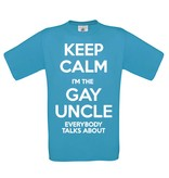 Keep calm I'm the gay uncle everyone talkes about
