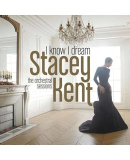 Stacey Kent I Know I Dream = Orchestral Sessions =