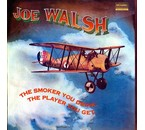 Joe Walsh -The Smoker You Drink, the Player You Get =200g=