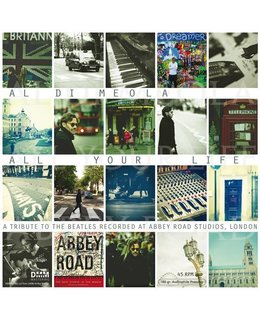 Al Di Meola All Your Life= A Tribute to the Beatles Recorded at Abbey Road Studio=