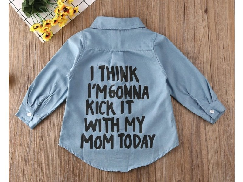 Blouse 'I Think I'm Gonna Gonna Kick It With My Mom Today'