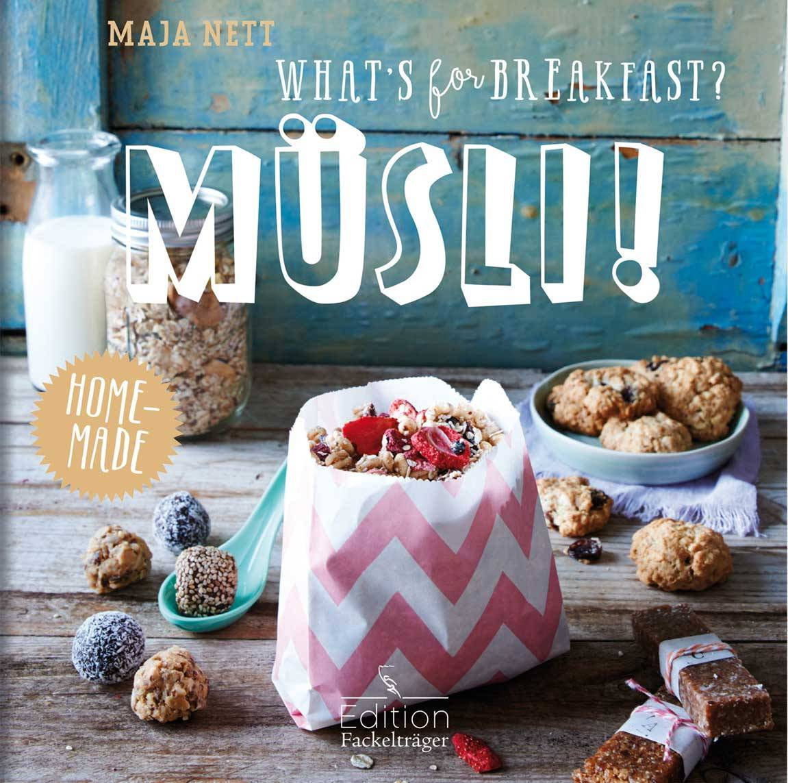Maja Nett: WHAT'S FOR BREAKFAST? MÜSLI !