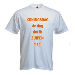 Koningsdag, de dag dat ik zuipen mag. T-shirt of Polo en div. kleuren. S t/m 8 XL