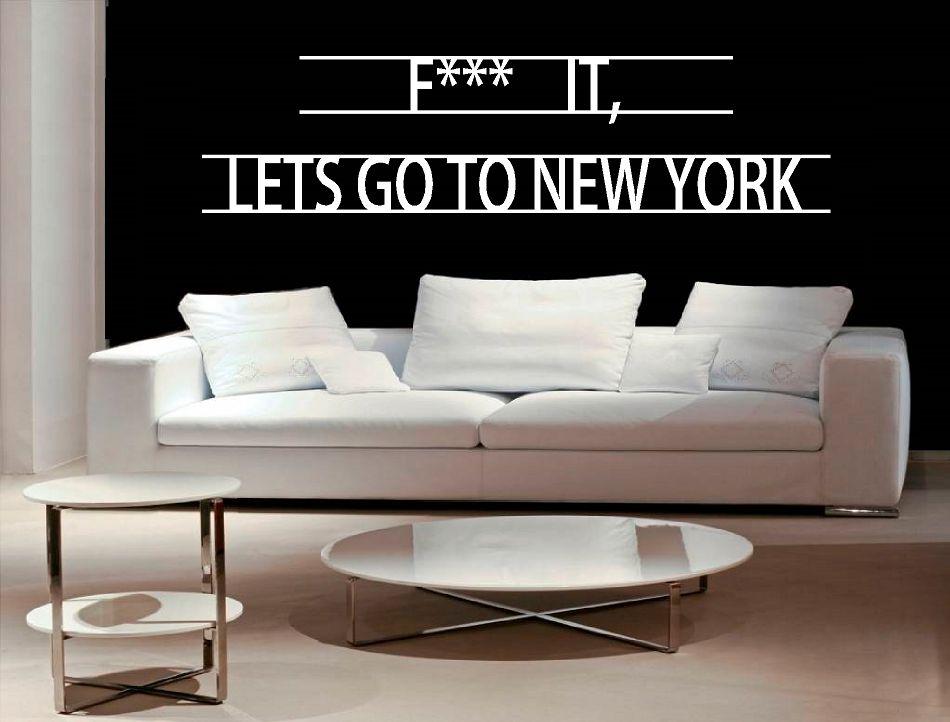 F*** it lets go to New York muursticker