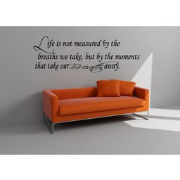 Life is not measured by the breaths we take, but by the moments that take our breath away. Muursticker / Interieursticker