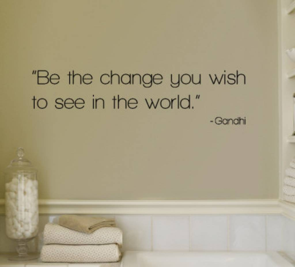 Be the change you wish to see in the world - Gandhi. Muursticker / Interieursticker