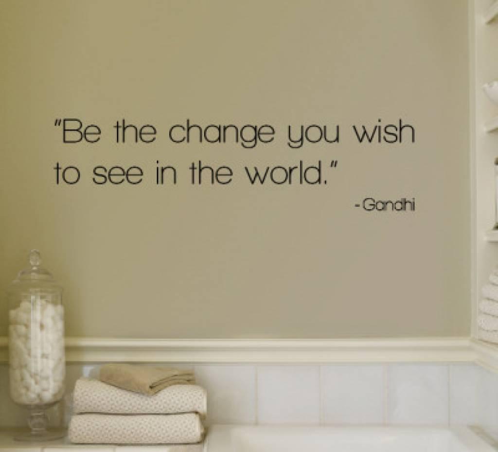 Be the change you wish to see in the world - Gandhi. Muursticker / Interieursticker