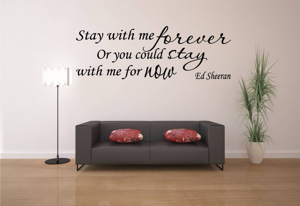 Ed Sheeran - Stay with me forever or you could stay with me for now. Muursticker / Interieursticker