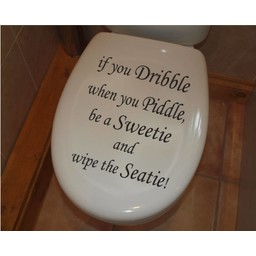 If you dribble when you piddle, be a sweetie and wipe the seetie! toilet sticker