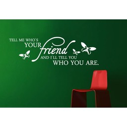 Tell me who's your friend and I'll tell you who you are. muursticker