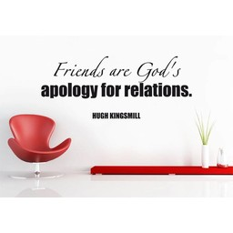 Friends are God's apology for relations. Quote van Hugh Kingsmill muursticker