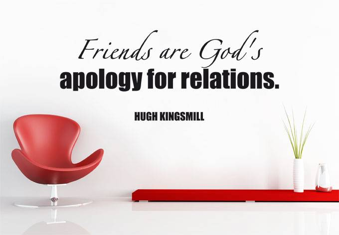 Friends are God's apology for relations. Quote van Hugh Kingsmill