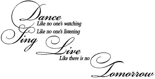 Dance like no one's waching, Sing like no one's listening