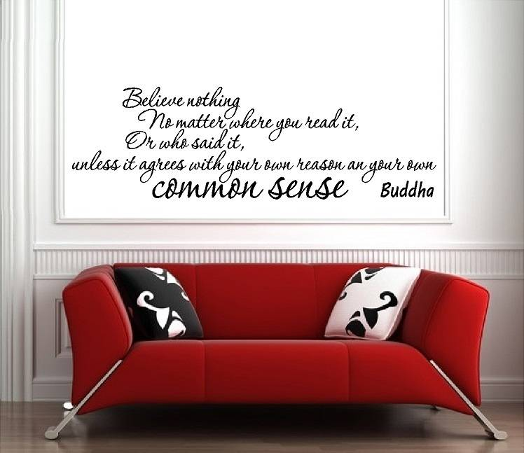 Buddha - believe nothing, no matter where you read it, or who said it, unless it agrees with your own common sense