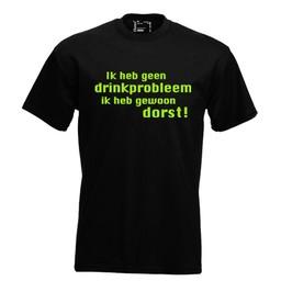 Ik heb geen drink probleem, ik heb gewoon dorst!. Keuze uit T-shirt of Polo en div. kleuren. S t/m 8 XL