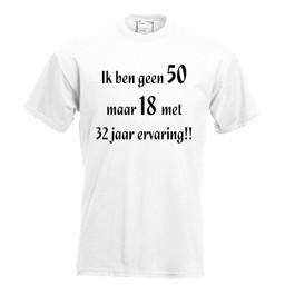 Ik ben geen 50 maar 18 met 32 jaar ervaring!!. Keuze uit T-shirt of Polo en div. kleuren. S t/m 8 XL