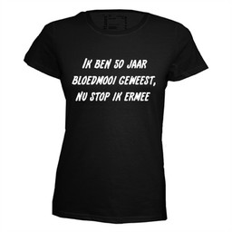 Ik ben 50 jaar bloedmooi geweest nu stop ik ermee. Dames T-shirt in div. kleuren. XS t/m 4 XL