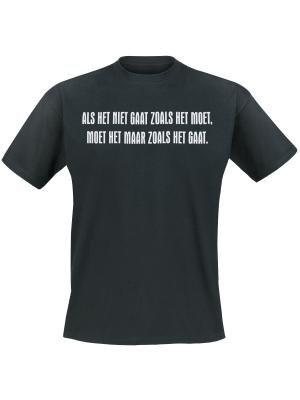 Als het niet zo gaat zoals het moet, moet het maar zoals het gaat. Keuze uit T-shirt of Polo en div. kleuren. S t/m 8 XL
