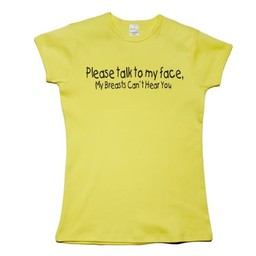 Please talk to my face, my breasts cant hear you. Dames T-shirt in div. kleuren. XS t/m 4 XL