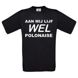 Aan mijn lijf wel polonaise. Keuze uit T-shirt of Polo en div. kleuren. S t/m 8 XL